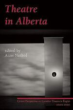 Theatre in Alberta: Critical Perspectives on Canadian Theatre in English, Volume