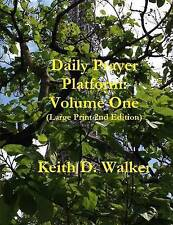 Daily Prayer Platform: Volume One (Large Print 2nd Edition) by Keith D. Walker