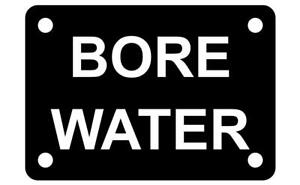 Bore Water Sign Plaque Available in 7 Sizes and 30 Colours Outdoor UV Rated