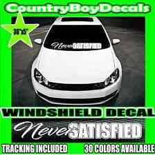 NEVER SATISFIED Lower Windshield VINYL DECAL Sticker Turbo Boost Truck Stance