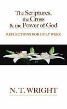 The Scriptures, the Cross and the Power of God : Reflections for Holy Week by...