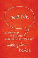 Small Talk: Learning From My Children About What M