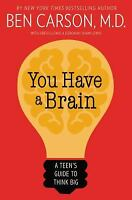 You Have a Brain : A Teen's Guide to Think Big by Ben Carson