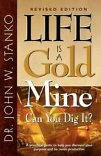 Life Is A Goldmine: Can You Dig It? A Practical Guide to Help You Discover Your