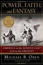 Power, Faith, and Fantasy: America in the Middle East: 1776 to the Present by Mi