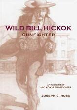 Wild Bill Hickok, Gunfighter : An Account of Hickok's Gunfights by Joseph G....