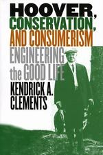Hoover, Conservation, and Consumerism: Engineering the Good Life, Clements, Kend