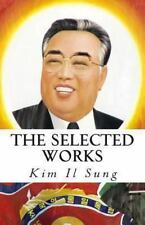 Selected Works of Kim il Sung: By Il Sung, Kim