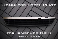 Stainless Steel PLATE FOR IRMSCHER GRILL ASTRA G mk4 - 'VXR'