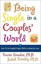 Being Single in a Couple's World: How to Be Happily Single While Looking for Lov
