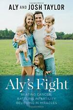 Aly's Fight: Beating Cancer, Battling Infertility, and Believing in Miracles