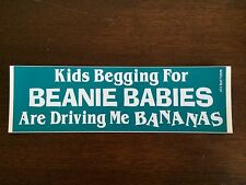 "Vintage ""Kids Begging For BEANIE BABIES Are Driving Me BANANAS"" Bumper Sticker"