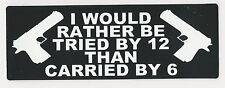 I WOULD RATHER BE TRIED BY 12 THAN CARRIED BY 6 - HELMET STICKER
