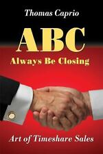 Abc Always Be Closing by Thomas Caprio (2013, Paperback)