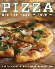 Pizza : Grill It, Bake It, Love It! by Bruce Weinstein and Mark Scarbrough (2008