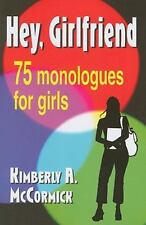 Hey, Girlfriend : Seventy-five monologues for Girls by Kimberly A. McCormick...