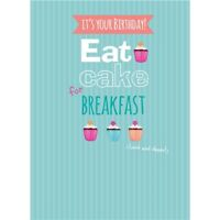 It's Your Birthday! Eat Cake For Breakfast (lunch and dinner!) Birthday Card