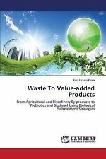Waste To Value-added Products: From Agricultural and Biorefinery By-products to