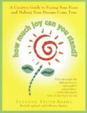 How Much Joy Can You Stand : A Creative Guide to Facing Your Fears and Making Yo