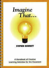 Imagine That: A Handbook of Creative Learning Activities for the Classroom (The