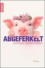 Abgeferkelt: Roman von Hackenberg, Andrea