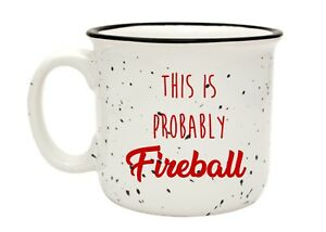 This is Probably Fireball 15 Ounce Campfire White Ceramic Camper Enamel Mug