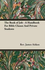 The Book of Job : A Handbook for Bible Classes and Private Students by James...
