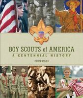 Boy Scouts of America: A Centennial History by Wills, Chuck