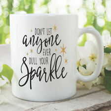 Coffee Mug Don't Ever Anyone Dull Your Sparkle Friend Cup Gift Present WSDMUG957