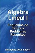 Algebra Lineal I - Esquemas de Teoría y Problemas Resueltos by Mercedes Orús...