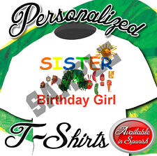 NEW CUSTOM PERSONALIZED Very Hungry Caterpillar Sister  BIRTHDAY T SHIRT PARTY
