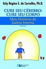 Cure Seu Cerebro: Cure Seu Corpo: Mais Historias Da Galera Interna (Paperback or