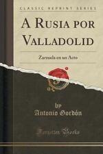 A Rusia Por Valladolid : Zarzuela en un Acto (Classic Reprint) by Antonio...