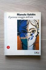 MANOLO VALDES - Il perenne retaggio dell'arte - Skira - 2005