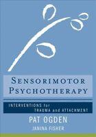 Sensorimotor Psychotherapy : Interventions for Trauma and Attachment, Hardcov...