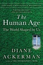 The Human Age: The World Shaped By Us by Ackerman, Diane
