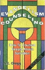 Evangelism Counseling : How to Counsel People about Salvation by S. E. Gregg...