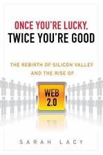 Once You're Lucky, Twice You're Good : The Rebirth of Silicon Valley and the Ris
