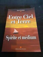 Entre Ciel et Terre : Spirite et médium  - Karine Chateigner