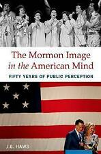 The Mormon Image in the American Mind: Fifty Years of Public Perception by J....