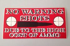 NO WARNING SHOTS DUE TO THE HIGH COST OF AMMO Second Amendment Bumper Sticker