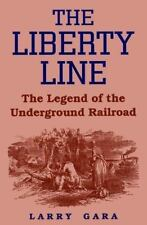 Liberty Line: The Legend of the Underground Railroad: By Larry Gara