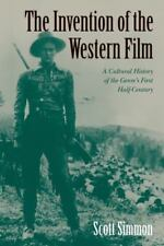 The Invention of the Western Film: A Cultural History of the Genre's First Half-