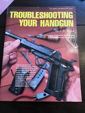 Trouble Shooting Your Handguns by J. B. Wood 1977