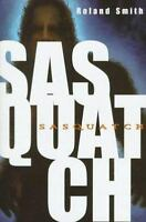 Sasquatch by Smith, Roland , Hardcover