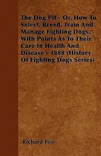 The Dog Pit - Or, How to Select, Breed, Train and Manage Fighting Dogs, with Poi