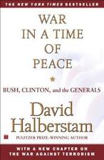 War in a Time of Peace : Bush, Clinton, and the Generals by David Halberstam...