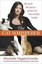 The Cat Whisperer: Why Cats Do What They Do--And How to Get Them to Do What You