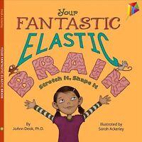 Your Fantastic, Elastic Brain : Stretch It, Shape It, Hardcover by Deak, Joan...