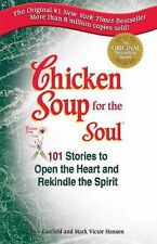 Chicken Soup for the Soul : 101 Stories to Open the Heart and Rekindle the...